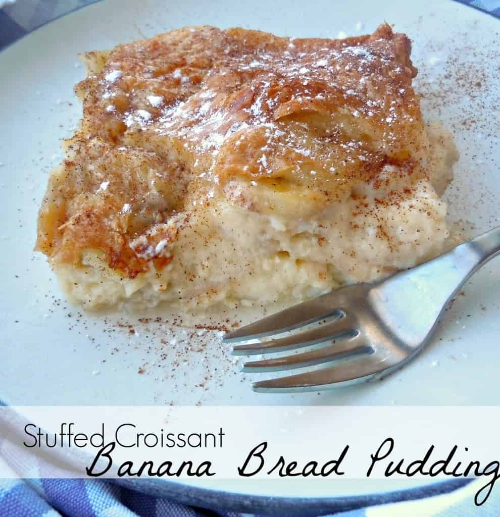 Stuffed Croissant Banana Bread Pudding - Life a Little ...